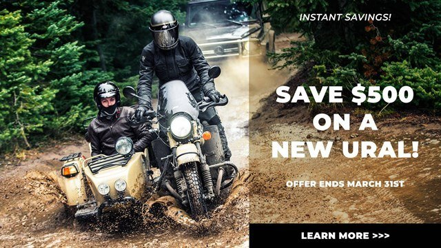 Ural Instant Savings! SAVE $500 ON A NEW URAL!